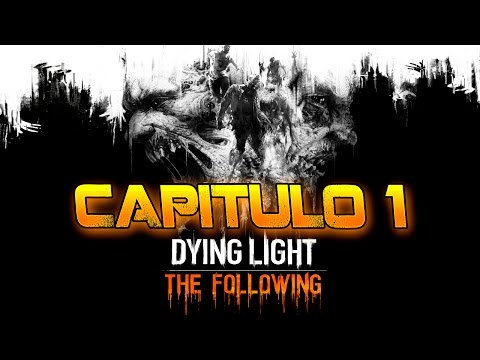 Dying Light The Following I Capítulo 1 I Lets Play I Español I XboxOne I 1080p