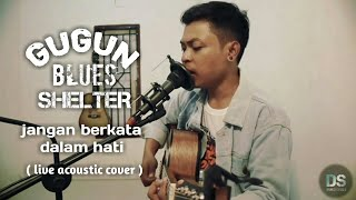 JANGAN BERKATA DALAM HATI - GUGUN BLUES SHELTER ( LIVE ACOUSTIC COVER ) BY DANANK DS