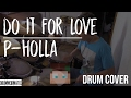 Do It For Love P Holla Drum Cover mp3