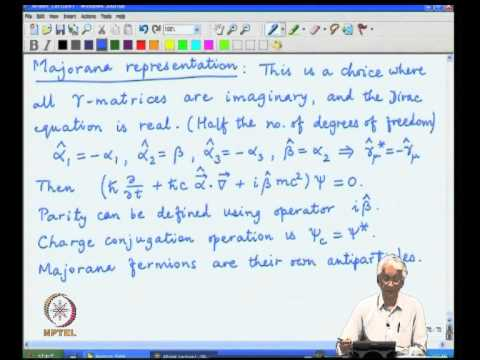 Mod-01 Lec-14 Weyl and Majorana representations of the Dirac equation