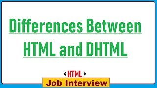 10. Differences Between HTML and DHTML ?