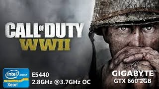 Call of Duty World War 2 | GTX 660 8GB RAM Intel Xeon E5440 2.8GHz@3.7GHz OC