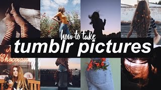 How To Take Tumblr Inspired Pictures!