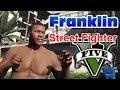 Franklin Street Fighter/Knock Out Artist Pt 2. GTA 5