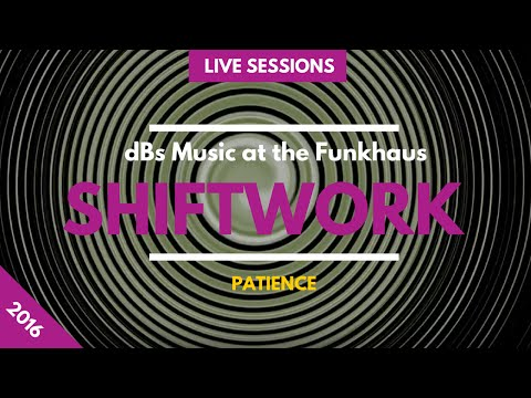 Shift Work - Patience | dBs Music at the Funkhaus