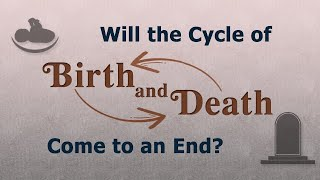 Will the Cycle of Birth and Death Come to an End?