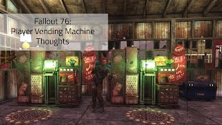 Player Vending Machine Thoughts   Fallout 76