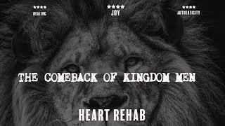 "Heart Rehab | ""The Comeback Of The Kingdom Man"" 