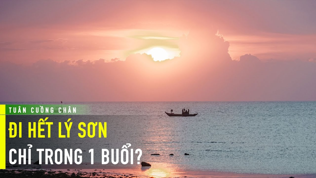 Du lịch Lý Sơn – Làm sao đi hết Lý Sơn trong 1 buổi, xem ngay vlog này – Tuân Cuồng Chân