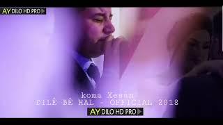 Koma Xasan - DILÊ BÊ HAL - Official 2018 / AY DILO HD PRO