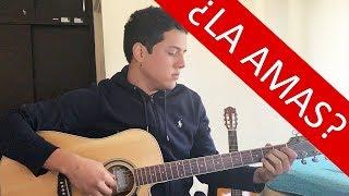 ¿ LA AMAS ? Declarale tu amor con esta cancion en guitarra!