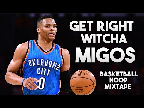 Russell Westbrook Mix - Get Right Witcha (MIGOS)