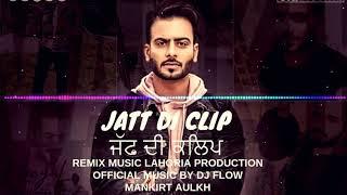 Jatt Di Clip remix Mankirt Aulkh Dj Flow Remix Music Lahoria ItsChallanger