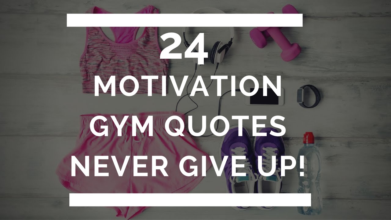 Never Give Up   24 Motivational Gym Quotes