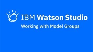 Video thumbnail for Working with model groups in IBM Watson Studio