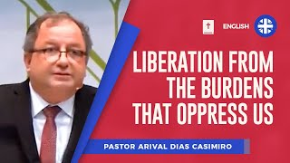 Liberation from the burdens that oppress us | Pr Arival Dias Casimiro