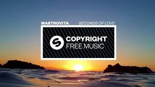 Mastrovita - Seconds Of Love (Copyright Free Music)