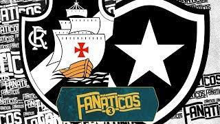 Vasco x Botafogo - Fanáticos 3 - #39