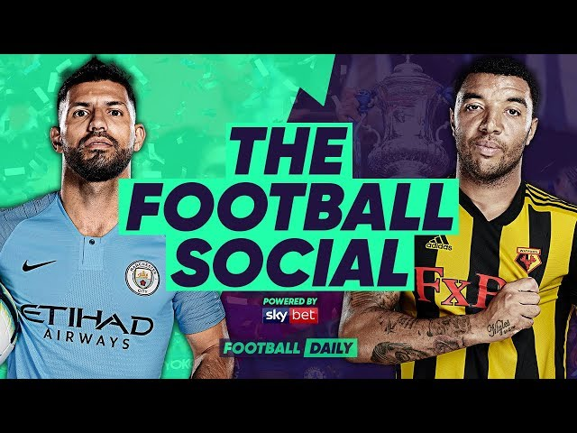 Man City 6-0 Watford | City Complete Domestic Treble With FA Cup Win | #TheFootballSocial