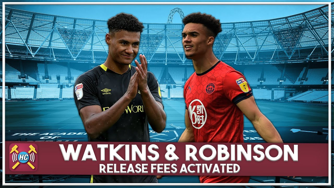 West Ham Transfer Rumour Show : Watkins & Robinson release fee's activated