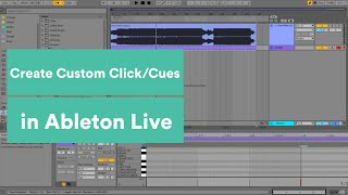 How to Create Custom Click/Cues in Ableton Live