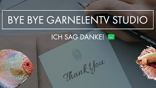 TSCHÜSS GarnelenTv STUDIO | DANKE FÜR ALLES | GarnelenTv