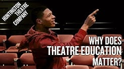 Why does theatre education matter?