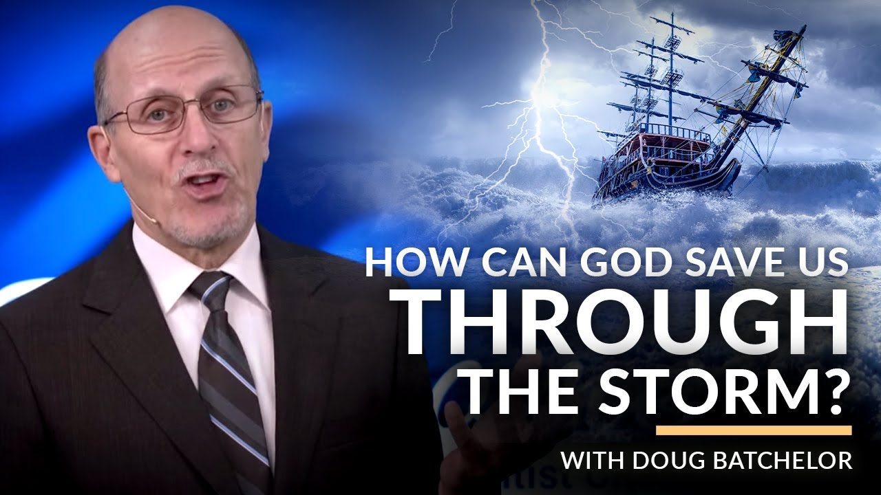 """How Can God Save Us Through The Storm"" with Doug Batchelor"