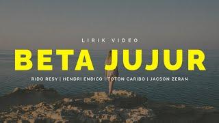 BETA JUJUR - Rido Resy x Hendri Endico x Toton Caribo x Jacson Zeran (Lyric)