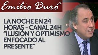 Emilio Duró | Ilusión y optimismo enfocado al presente - La noche en 24 horas thumbnail