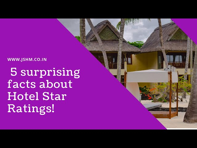 5 surprising facts about hotel star ratings!
