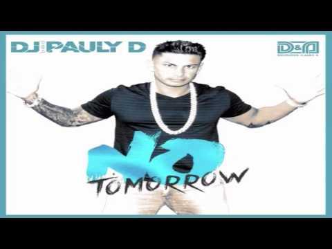 DJ Pauly D & Delirious-Alex K - No Tomorrow