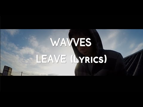 Wavves - Leave // Lyrics