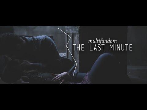 MULTIFANDOM | The Last Minute