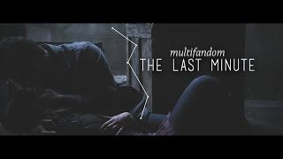 MULTIFANDOM | The Last Minute