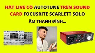 Hát live có autotune trên  sound card Focusrite Scarlett Solo âm thanh cực đỉnh | Saka studio