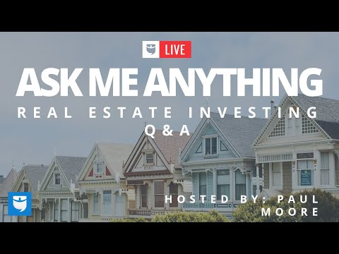 Ask Me Anything (Real Estate Investing Q&A w/ Paul Moore)