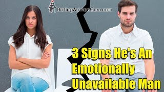3 Signs Youre dating emotionally unavailable men