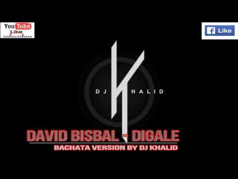 Dígale -David Bisbal (Version Bachata Dj Khalid)