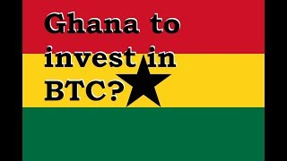 Ghana wants to put 1% of their reserve in Bitcoin!