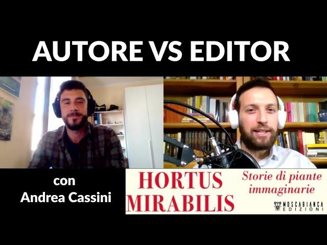 Autore vs Editor con Andrea Cassini - Editing di HORTUS MIRABILIS (Moscabianca)