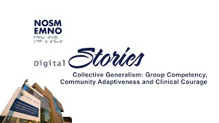 NOSM Digital Stories: Group Competency Community, Adaptiveness and Clinical Courage
