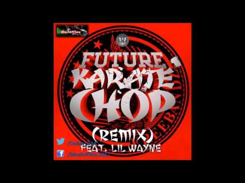 HQ Lyrics Future  Karate Chop Clean Ft Lil Wayne