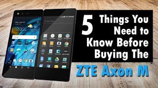 5 Things You Need to Know BEFORE Buying the ZTE Axon M
