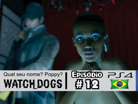 Watch Dogs #12: Qual Seu Nome? Poppy? [Dublado PS4] - Let's Play