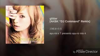 """Ayumi Hamasaki - Glitter (AKBK """"DJ Command"""" Remix)"""