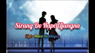 Download SIRANG DO HAPE UJUNG NA || LIRIK Cipt:Anton Siallagan
