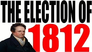 The 1812 Election Explained