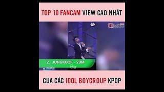 Top 10 Fancam view cao nhất của Idol Boygroup Kpop