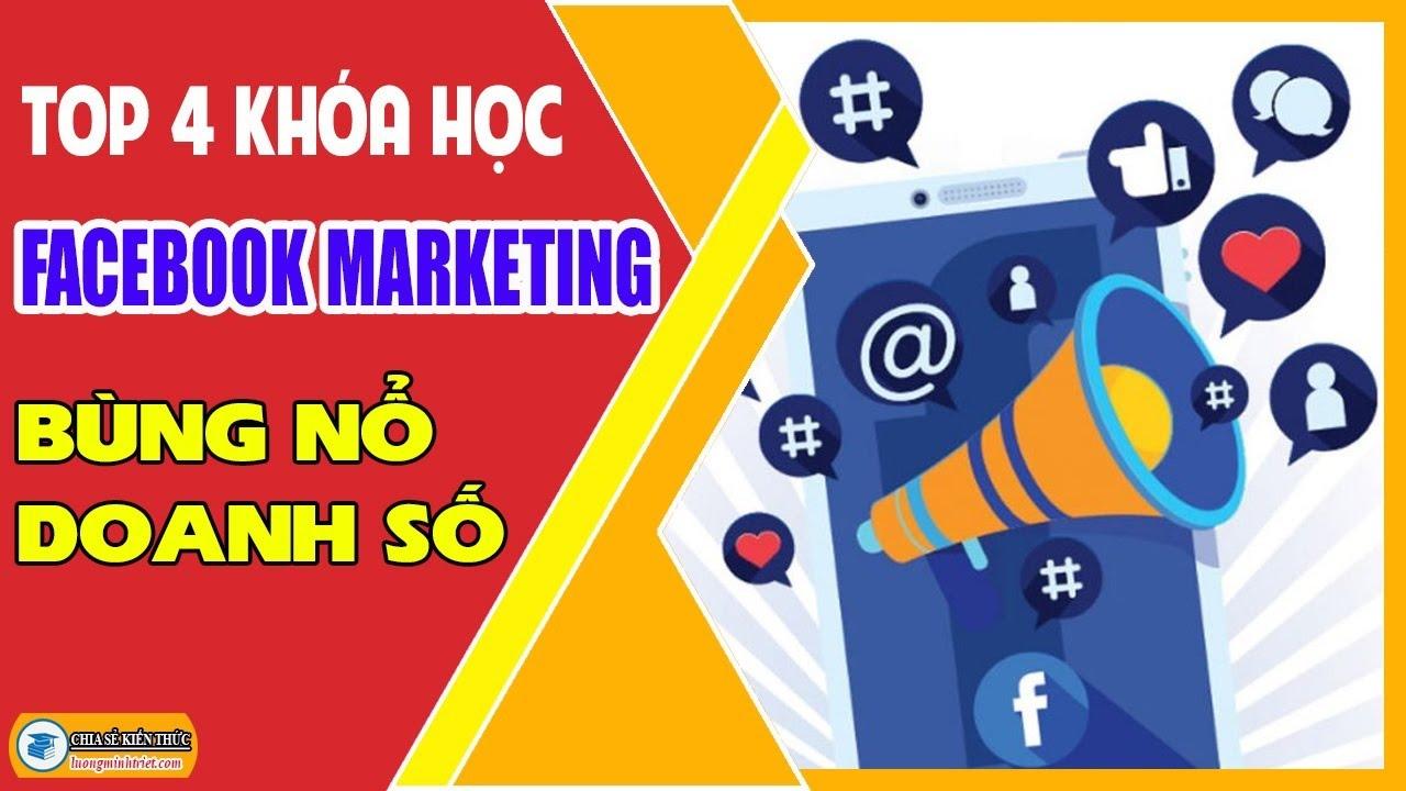 Top 4 Khóa Học Facebook Marketing Tốt Mới Nhất Hiện Nay 🔴 Lương Minh Triết